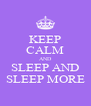 KEEP CALM AND SLEEP AND SLEEP MORE - Personalised Poster A4 size