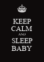 KEEP CALM AND SLEEP BABY - Personalised Poster A4 size