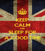 KEEP CALM AND SLEEP FOR  A GOOD TIME - Personalised Poster A4 size