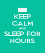 KEEP CALM AND SLEEP FOR HOURS - Personalised Poster A4 size