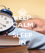 KEEP CALM AND SLEEP IN - Personalised Poster A4 size