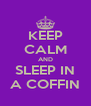 KEEP CALM AND SLEEP IN A COFFIN - Personalised Poster A4 size