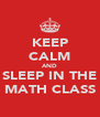 KEEP CALM AND SLEEP IN THE MATH CLASS - Personalised Poster A4 size
