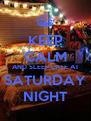 KEEP CALM AND SLEEP LATE AT SATURDAY NIGHT - Personalised Poster A4 size