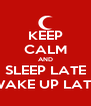 KEEP CALM AND SLEEP LATE WAKE UP LATE - Personalised Poster A4 size