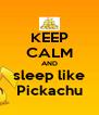 KEEP CALM AND sleep like Pickachu - Personalised Poster A4 size