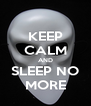 KEEP CALM AND SLEEP NO MORE - Personalised Poster A4 size