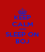 KEEP CALM AND SLEEP ON BOJ - Personalised Poster A4 size
