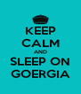 KEEP CALM AND SLEEP ON GOERGIA - Personalised Poster A4 size
