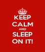 KEEP CALM AND SLEEP ON IT! - Personalised Poster A4 size