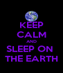 KEEP CALM AND SLEEP ON  THE EARTH - Personalised Poster A4 size
