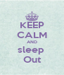 KEEP CALM AND sleep  Out - Personalised Poster A4 size