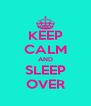 KEEP CALM AND SLEEP OVER - Personalised Poster A4 size