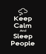 Keep Calm And Sleep People - Personalised Poster A4 size