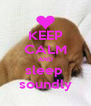 KEEP CALM AND sleep  soundly - Personalised Poster A4 size