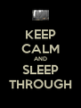 KEEP CALM AND SLEEP THROUGH - Personalised Poster A4 size