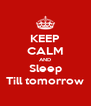 KEEP CALM AND Sleep Till tomorrow - Personalised Poster A4 size