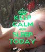 KEEP CALM AND SLEEP TODAY - Personalised Poster A4 size