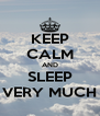 KEEP CALM AND SLEEP VERY MUCH - Personalised Poster A4 size