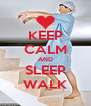 KEEP CALM AND SLEEP WALK - Personalised Poster A4 size