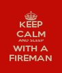 KEEP CALM AND SLEEP WITH A FIREMAN - Personalised Poster A4 size