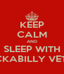 KEEP CALM AND SLEEP WITH A ROCKABILLY VETERAN - Personalised Poster A4 size
