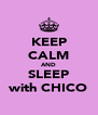 KEEP CALM AND SLEEP with CHICO - Personalised Poster A4 size