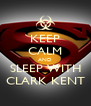 KEEP CALM AND SLEEP WITH CLARK KENT - Personalised Poster A4 size