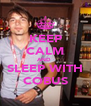 KEEP CALM AND  SLEEP WITH COBUS - Personalised Poster A4 size