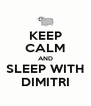 KEEP CALM AND SLEEP WITH DIMITRI - Personalised Poster A4 size