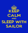 KEEP CALM AND SLEEP WITH SAILOR - Personalised Poster A4 size