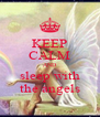 KEEP CALM AND sleep with the angels - Personalised Poster A4 size