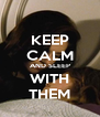 KEEP CALM AND SLEEP WITH THEM - Personalised Poster A4 size