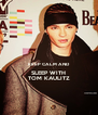 KEEP CALM AND SLEEP WITH TOM KAULITZ - Personalised Poster A4 size