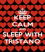 KEEP CALM AND SLEEP WITH TRISTANO - Personalised Poster A4 size