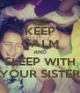 KEEP CALM AND SLEEP WITH YOUR SISTER - Personalised Poster A4 size