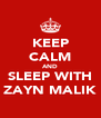 KEEP CALM AND SLEEP WITH ZAYN MALIK - Personalised Poster A4 size