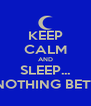 KEEP CALM AND SLEEP... YOU GOT NOTHING BETTER TO DO! - Personalised Poster A4 size