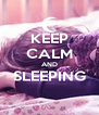 KEEP CALM AND SLEEPING  - Personalised Poster A4 size