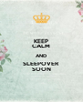 KEEP CALM AND SLEEPOVER SOON - Personalised Poster A4 size
