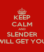 KEEP CALM AND SLENDER WILL GET YOU - Personalised Poster A4 size