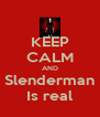 KEEP CALM AND Slenderman Is real - Personalised Poster A4 size