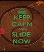 KEEP CALM AND SLIDE  NOW - Personalised Poster A4 size