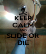 KEEP CALM AND SLIDE OR DIE - Personalised Poster A4 size