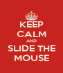KEEP CALM AND SLIDE THE MOUSE - Personalised Poster A4 size