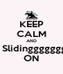 KEEP CALM AND   Slidinggggggg ON - Personalised Poster A4 size