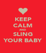 KEEP CALM AND SLING YOUR BABY - Personalised Poster A4 size