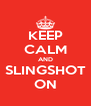 KEEP CALM AND SLINGSHOT ON - Personalised Poster A4 size