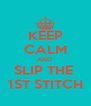 KEEP CALM AND  SLIP THE  1ST STITCH - Personalised Poster A4 size