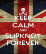KEEP CALM AND SLIPKNOT FOREVER - Personalised Poster A4 size